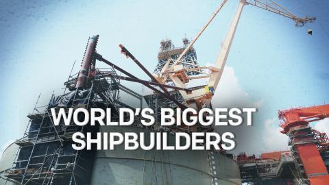 World's Biggest Shipbuilders