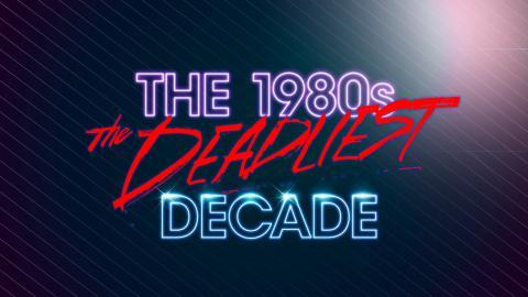 1980s: The Deadliest Decade