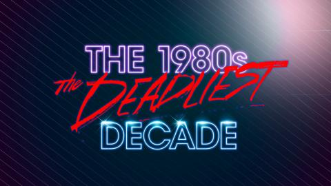 1980s: The Deadliest Decade