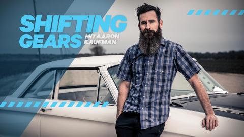 Shifting Gears mit Aaron Kaufman