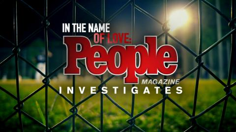 In The Name Of Love: People Magazine Investigates