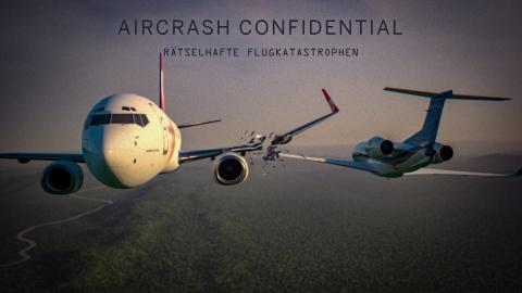 Aircrash Confidential - Rätselhafte Flugkatastrophen