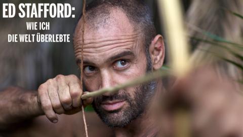 Ed Stafford - Wie ich die Welt überlebte