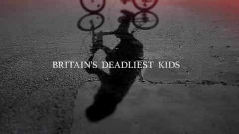 Britain's Deadliest Kids