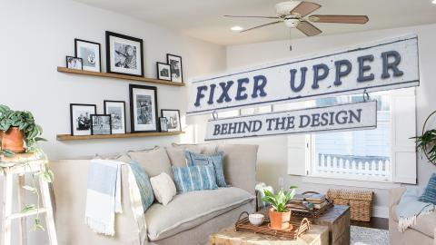 Fixer Upper - Behind the Design