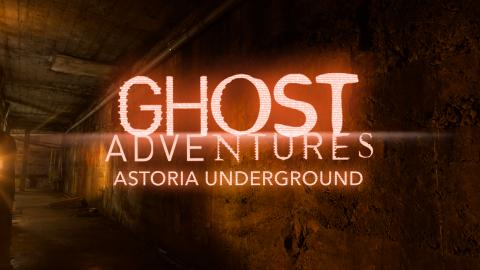 Ghost Adventures: Astoria Underground