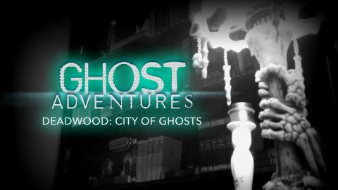 Ghost Adventures: Deadwood: City of Ghosts