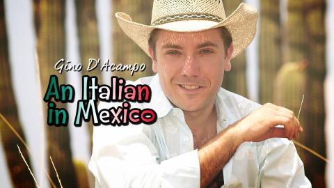 Gino D'acampo: An Italian In Mexico