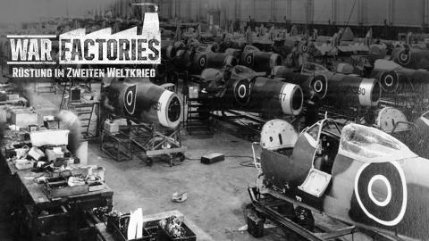 War Factories - Rüstung im Zweiten Weltkrieg