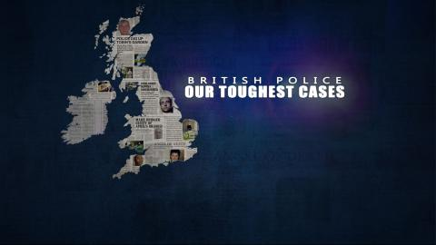 British Police: Our Toughest Cases