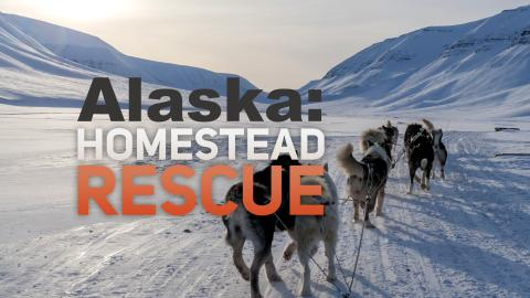 Alaska: Homestead Rescue