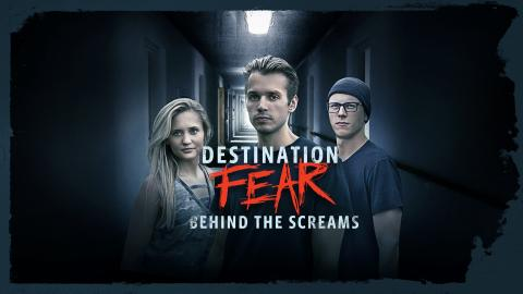 Destination Fear: Behind The Screams