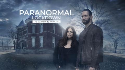 Paranormal Lockdown: The Yorkshire Haunting